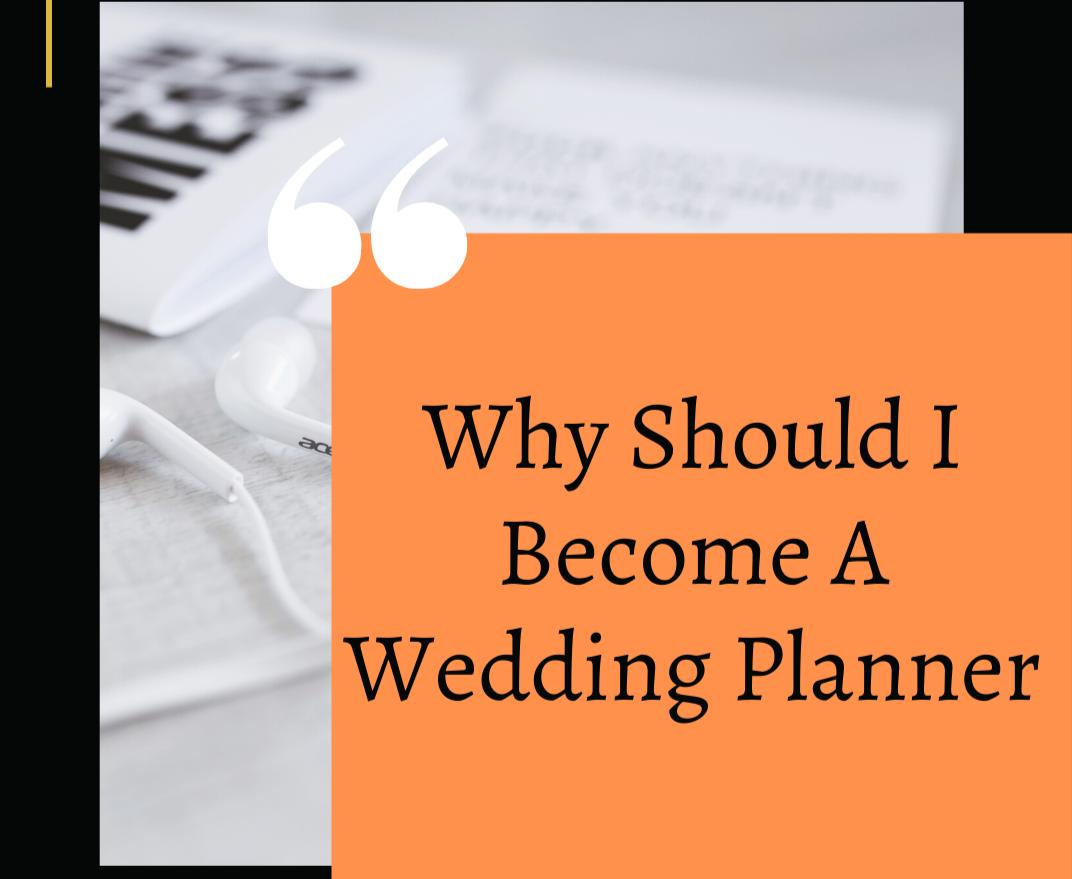 Why Should I Become a Wedding Planner?